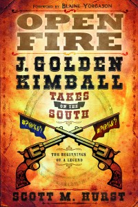 Open Fire: J. Golden Kimball Takes on the South by Scott M. Hurst, LDS Historical Fiction