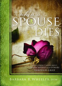 When A Spouse Dies: What I didn't Know About Helping Myself and Others Through Grief, Barbara R. Wheeler, DSW