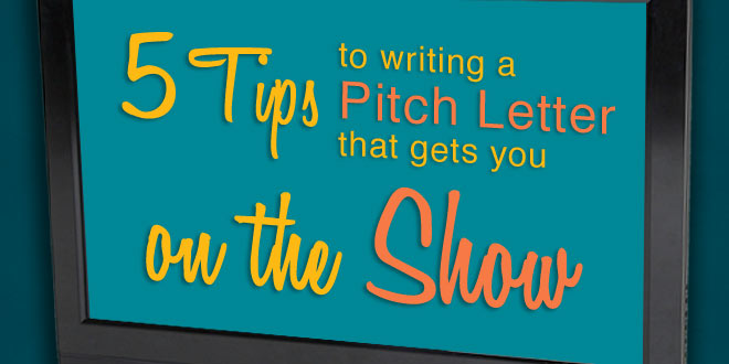 Five tips to writing a pitch letter that can increase your chances of getting on the show