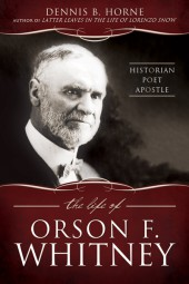 Dennis Horne's 'The Life of Orson F. Whitney' earns mention from Heber C. Kimball Family Association