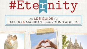 Blog tour: '#Eternity: An LDS Guide to Dating and Marriage for Young Adults'