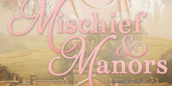 Blog tour: 'Mischief and Manors'