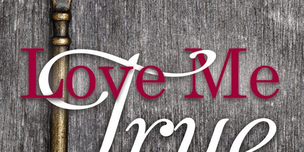 Blog tour: 'Love Me True: Overcoming the Surprising Ways We Deceive in Relationships'
