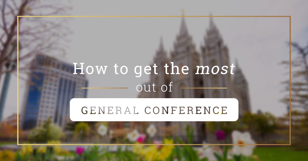 how to get the most out of general conference